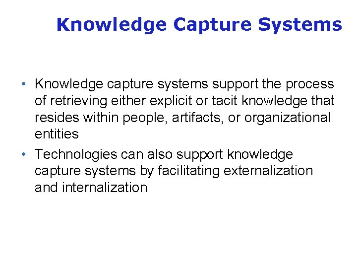 Knowledge Capture Systems • Knowledge capture systems support the process of retrieving either explicit
