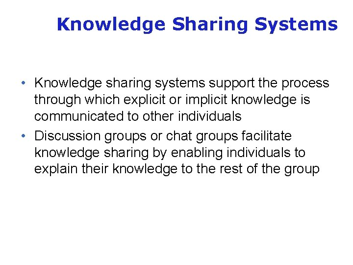 Knowledge Sharing Systems • Knowledge sharing systems support the process through which explicit or