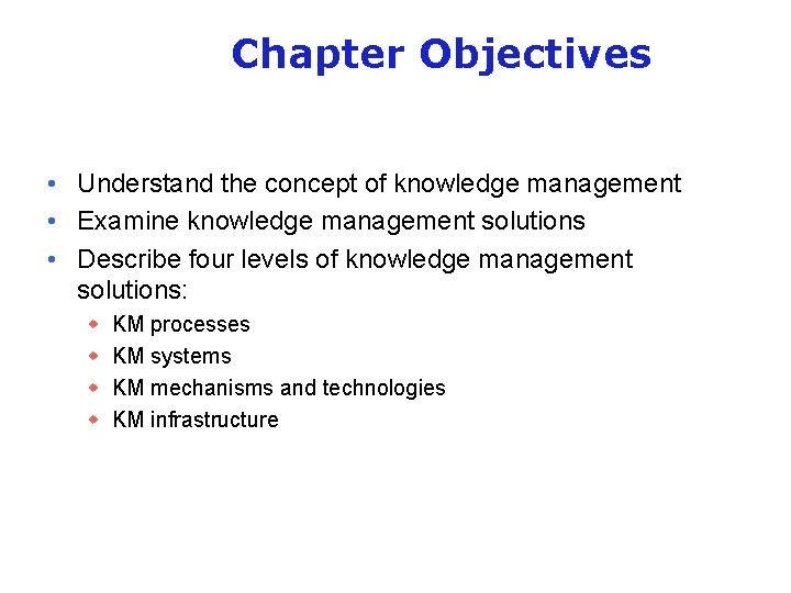 Chapter Objectives • Understand the concept of knowledge management • Examine knowledge management solutions