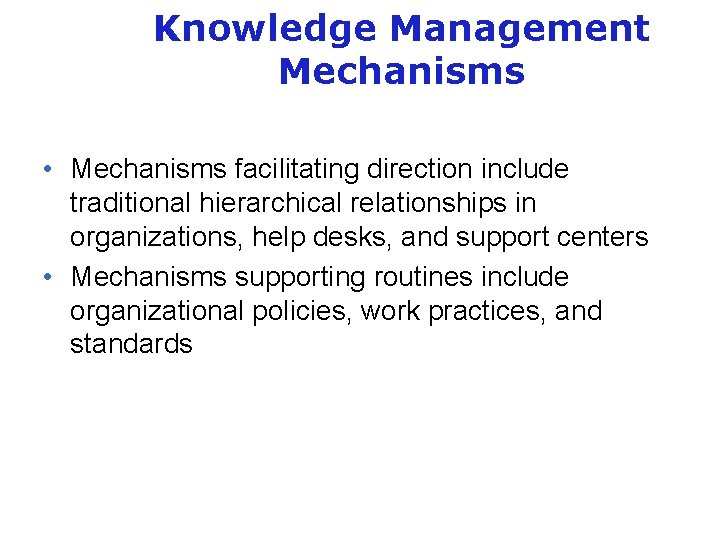 Knowledge Management Mechanisms • Mechanisms facilitating direction include traditional hierarchical relationships in organizations, help
