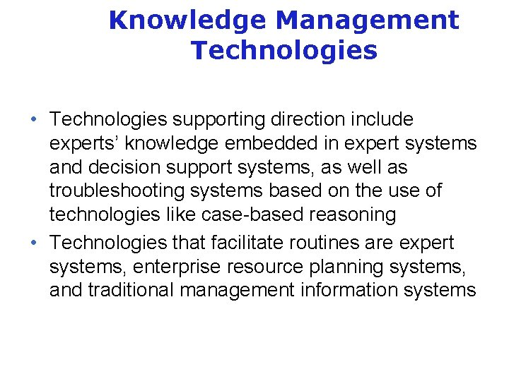 Knowledge Management Technologies • Technologies supporting direction include experts' knowledge embedded in expert systems