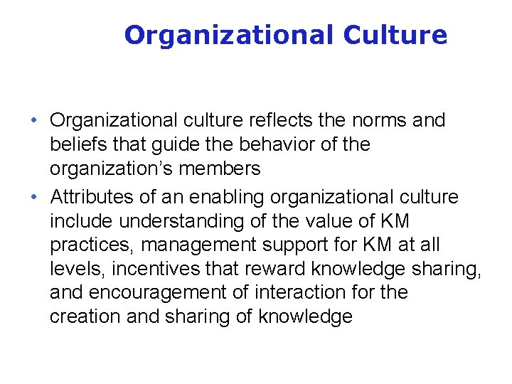 Organizational Culture • Organizational culture reflects the norms and beliefs that guide the behavior