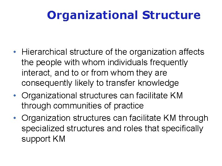 Organizational Structure • Hierarchical structure of the organization affects the people with whom individuals