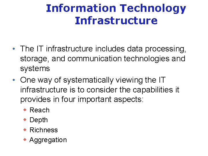 Information Technology Infrastructure • The IT infrastructure includes data processing, storage, and communication technologies