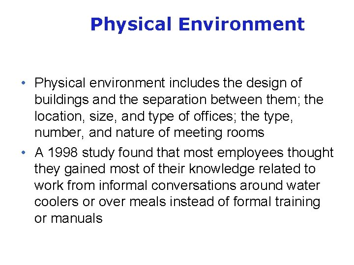 Physical Environment • Physical environment includes the design of buildings and the separation between