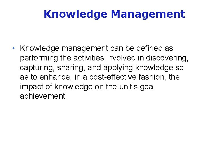 Knowledge Management • Knowledge management can be defined as performing the activities involved in