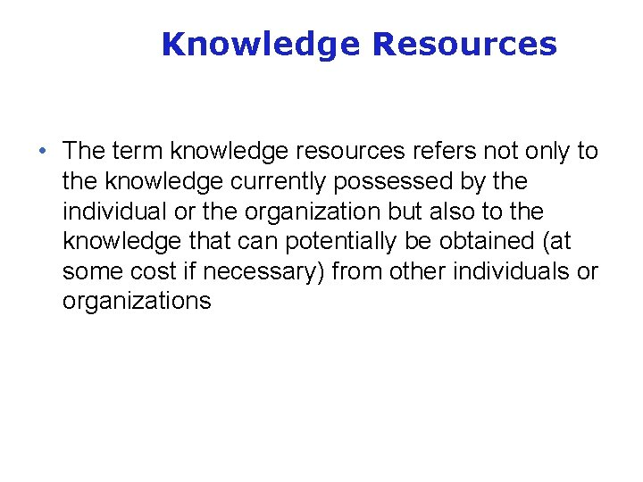 Knowledge Resources • The term knowledge resources refers not only to the knowledge currently