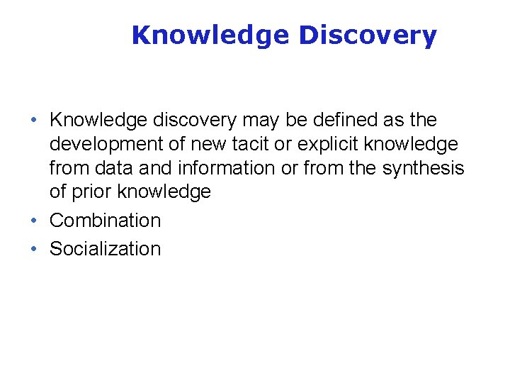 Knowledge Discovery • Knowledge discovery may be defined as the development of new tacit