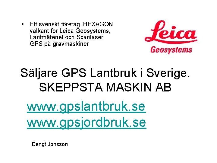 • Ett svenskt företag. HEXAGON välkänt för Leica Geosystems, Lantmäteriet och Scanlaser GPS