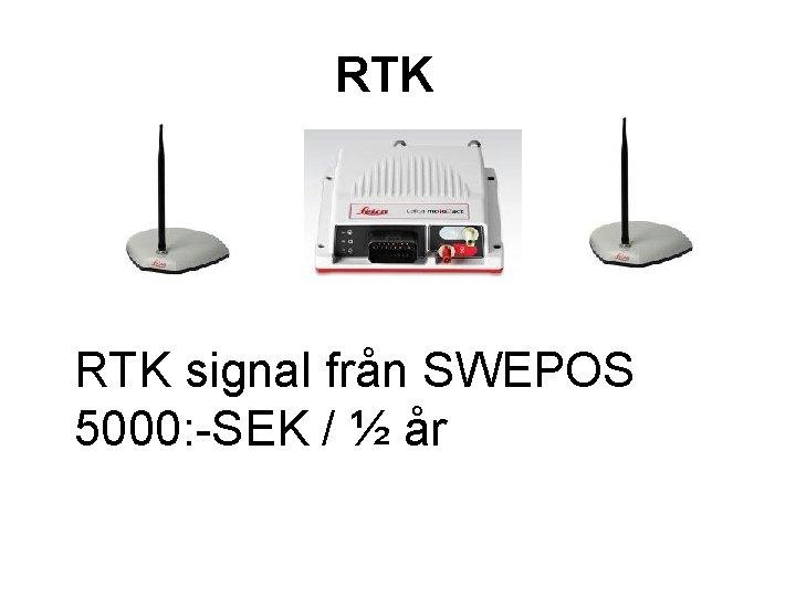 RTK signal från SWEPOS 5000: -SEK / ½ år