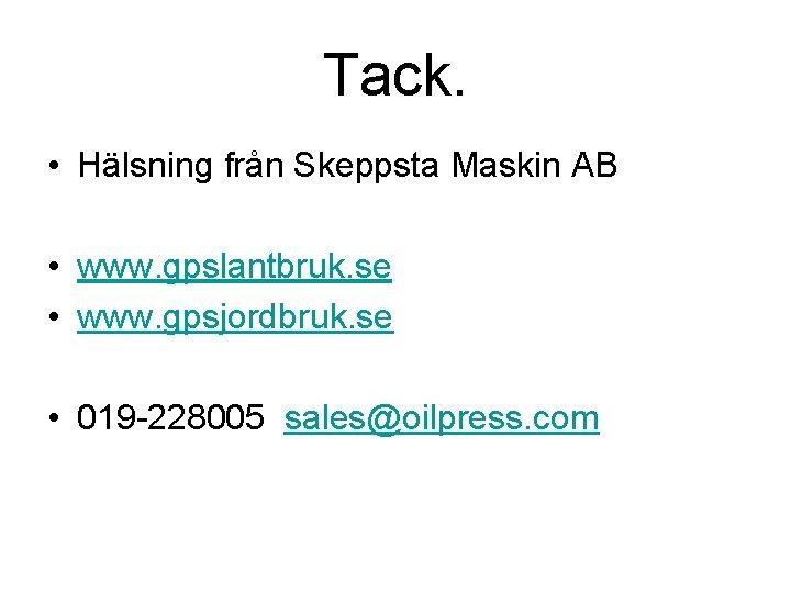 Tack. • Hälsning från Skeppsta Maskin AB • www. gpslantbruk. se • www. gpsjordbruk.