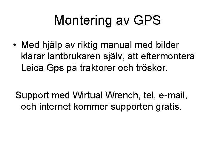 Montering av GPS • Med hjälp av riktig manual med bilder klarar lantbrukaren själv,