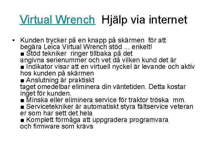 Virtual Wrench Hjälp via internet • Kunden trycker på en knapp på skärmen för