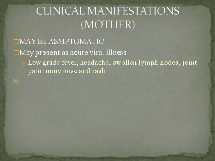 �MAY BE ASMPTOMATIC �May present as acute viral illness Low grade fever, headache, swollen