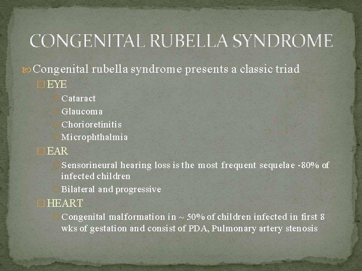 Congenital rubella syndrome presents a classic triad � EYE � Cataract � Glaucoma