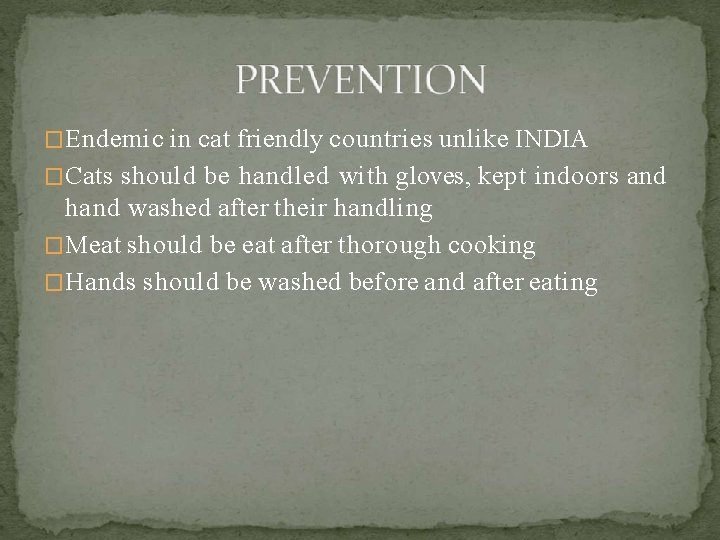 �Endemic in cat friendly countries unlike INDIA �Cats should be handled with gloves, kept
