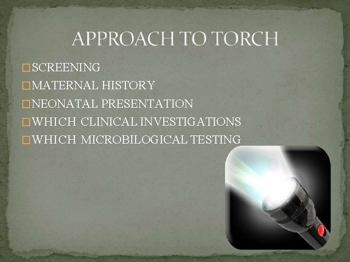 �SCREENING �MATERNAL HISTORY �NEONATAL PRESENTATION �WHICH CLINICAL INVESTIGATIONS �WHICH MICROBILOGICAL TESTING