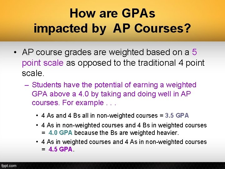 How are GPAs impacted by AP Courses? • AP course grades are weighted based