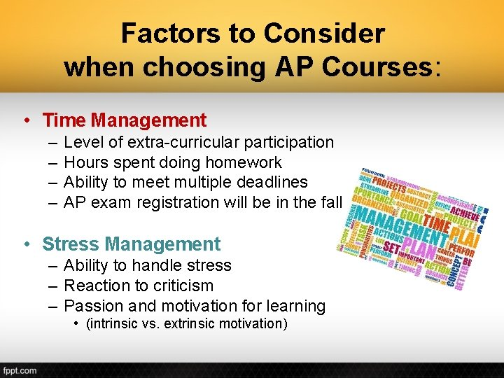 Factors to Consider when choosing AP Courses: • Time Management – – Level of