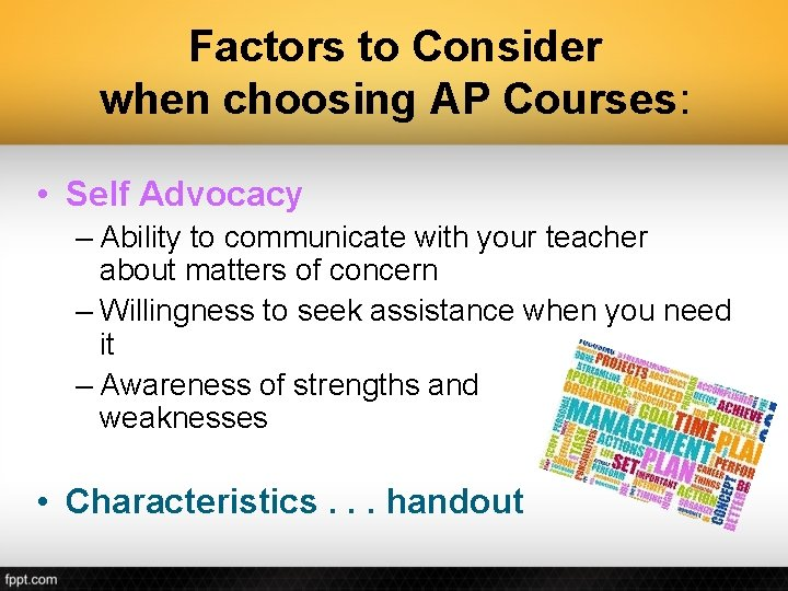 Factors to Consider when choosing AP Courses: • Self Advocacy – Ability to communicate