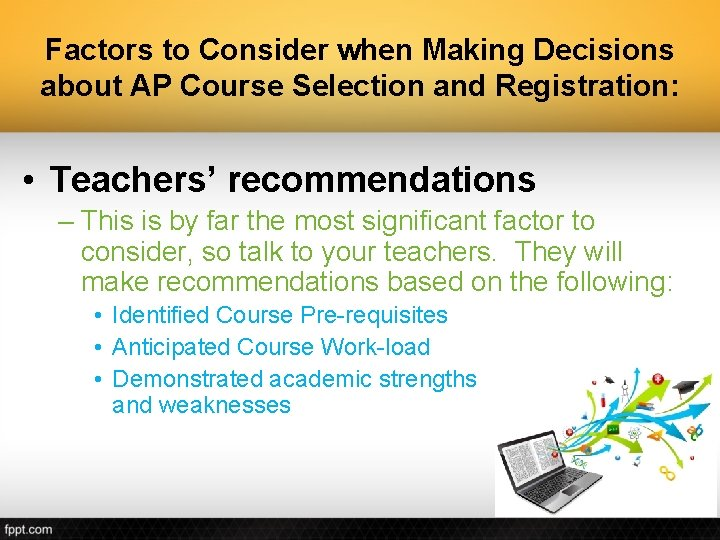 Factors to Consider when Making Decisions about AP Course Selection and Registration: • Teachers'