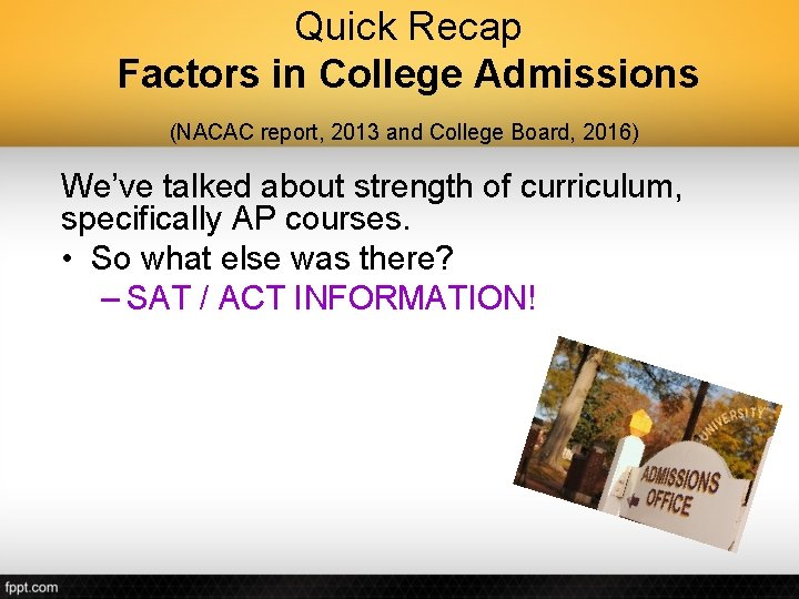 Quick Recap Factors in College Admissions (NACAC report, 2013 and College Board, 2016) We've