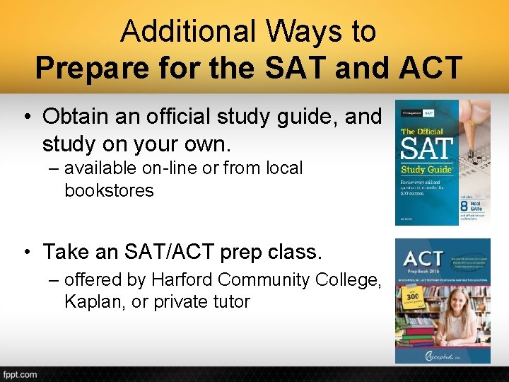 Additional Ways to Prepare for the SAT and ACT • Obtain an official study