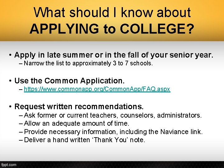 What should I know about APPLYING to COLLEGE? • Apply in late summer or