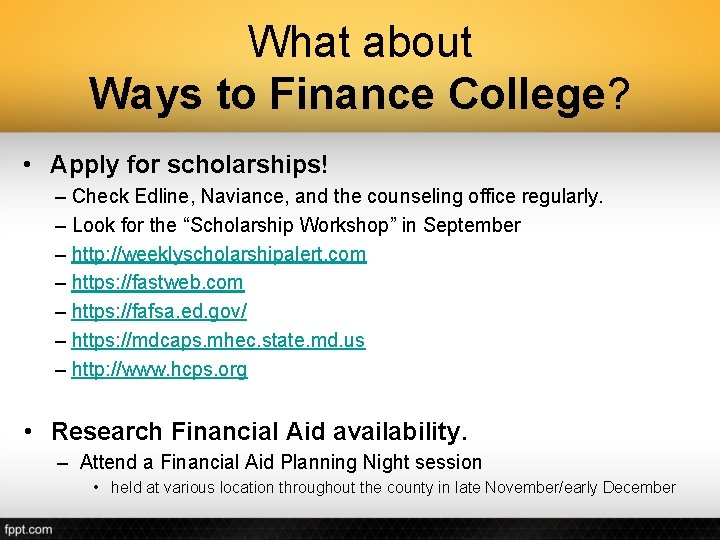 What about Ways to Finance College? • Apply for scholarships! – Check Edline, Naviance,