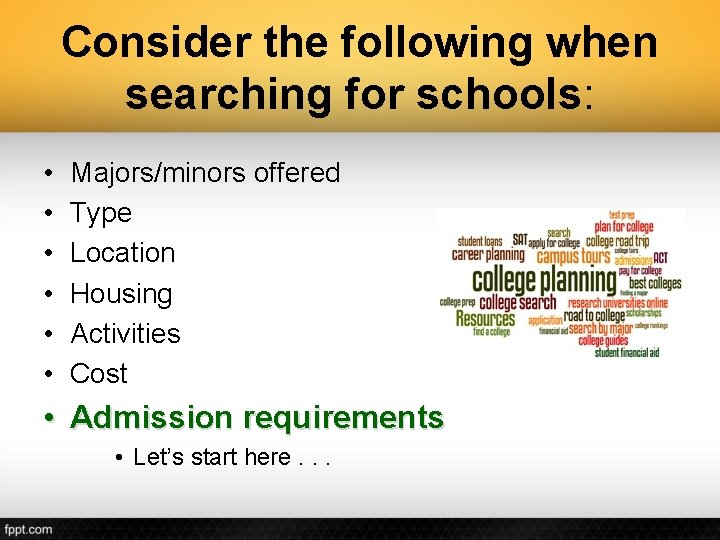Consider the following when searching for schools: • • • Majors/minors offered Type Location