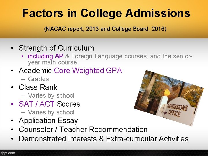 Factors in College Admissions (NACAC report, 2013 and College Board, 2016) • Strength of