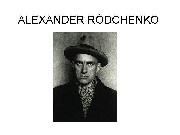 ALEXANDER RÓDCHENKO