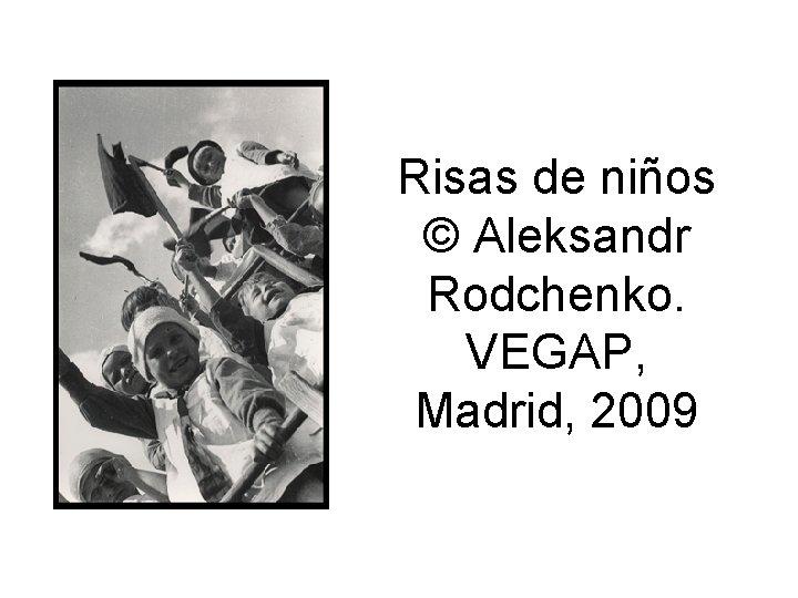 Risas de niños © Aleksandr Rodchenko. VEGAP, Madrid, 2009