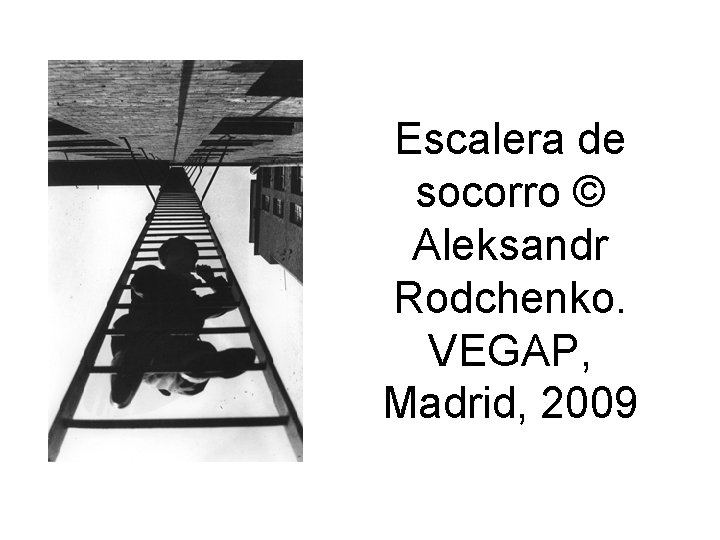 Escalera de socorro © Aleksandr Rodchenko. VEGAP, Madrid, 2009