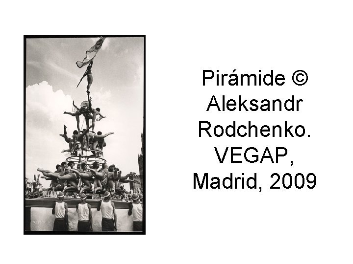 Pirámide © Aleksandr Rodchenko. VEGAP, Madrid, 2009