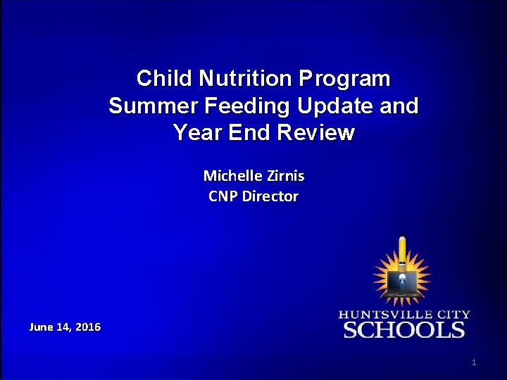 Child Nutrition Program Summer Feeding Update and Year End Review Michelle Zirnis CNP Director