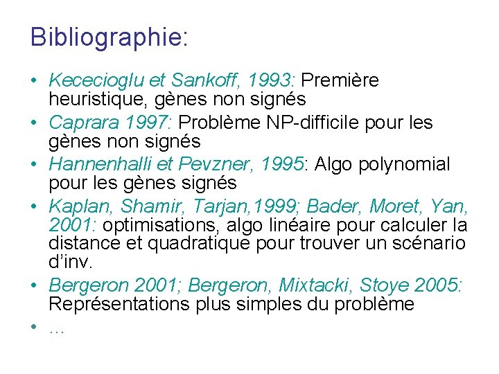 Bibliographie: • Kececioglu et Sankoff, 1993: Première heuristique, gènes non signés • Caprara 1997: