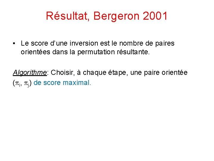 Résultat, Bergeron 2001 • Le score d'une inversion est le nombre de paires orientées