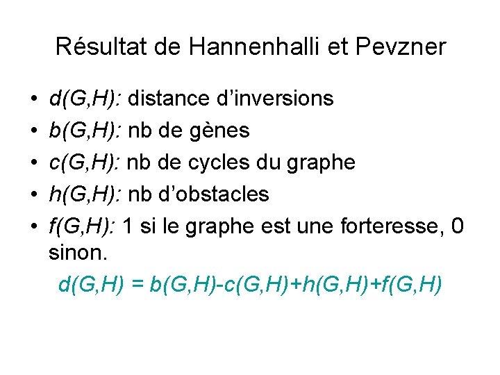 Résultat de Hannenhalli et Pevzner • • • d(G, H): distance d'inversions b(G, H):