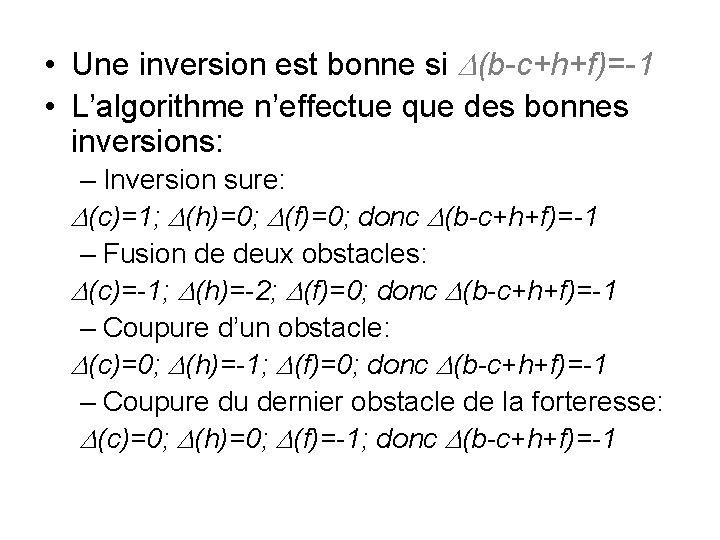• Une inversion est bonne si D(b-c+h+f)=-1 • L'algorithme n'effectue que des bonnes