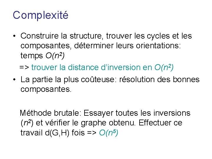Complexité • Construire la structure, trouver les cycles et les composantes, déterminer leurs orientations: