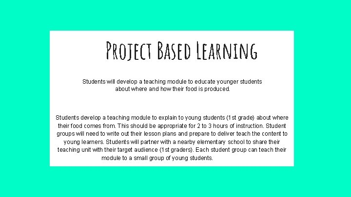 Project Based Learning Students will develop a teaching module to educate younger students about