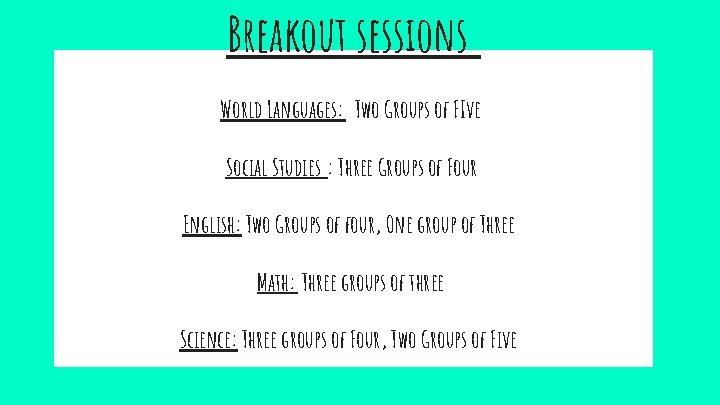 Breakout sessions World Languages: Two Groups of FIve Social Studies : Three Groups of