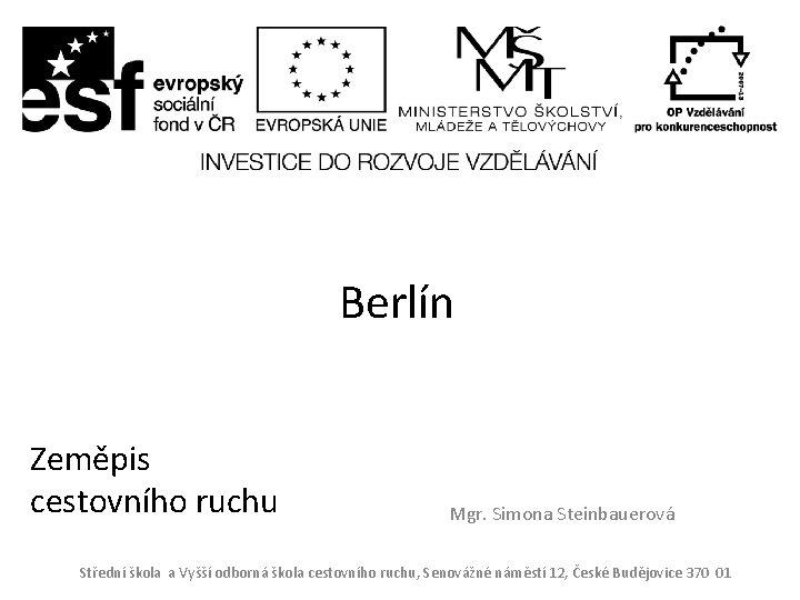 Berlín Zeměpis cestovního ruchu Mgr. Simona Steinbauerová Střední škola a Vyšší odborná škola cestovního