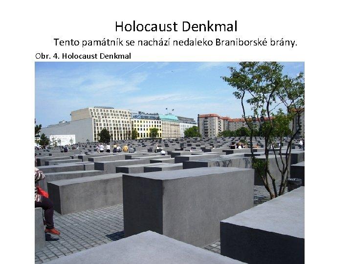 Holocaust Denkmal Tento památník se nachází nedaleko Braniborské brány. Obr. 4. Holocaust Denkmal
