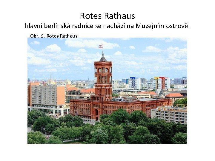 Rotes Rathaus hlavní berlínská radnice se nachází na Muzejním ostrově. Obr. 9. Rotes Rathaus