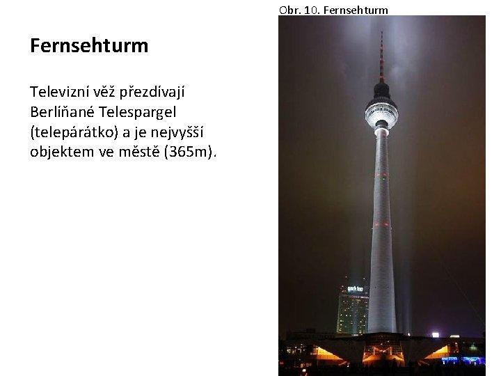 Obr. 10. Fernsehturm Televizní věž přezdívají Berlíňané Telespargel (telepárátko) a je nejvyšší objektem ve