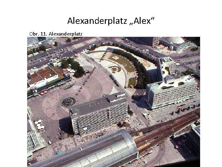 """Alexanderplatz """"Alex"""" Obr. 11. Alexanderplatz"""