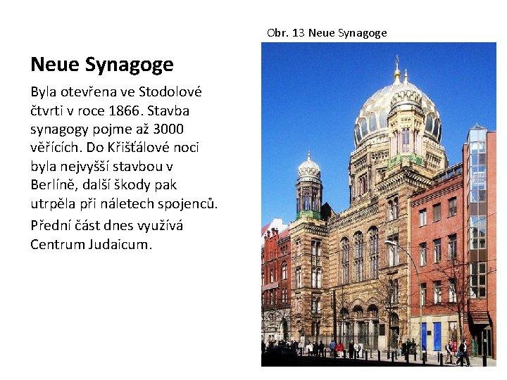 Obr. 13 Neue Synagoge Byla otevřena ve Stodolové čtvrti v roce 1866. Stavba synagogy