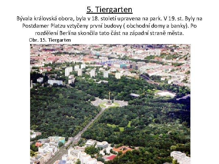 5. Tiergarten Bývala královská obora, byla v 18. století upravena na park. V 19.